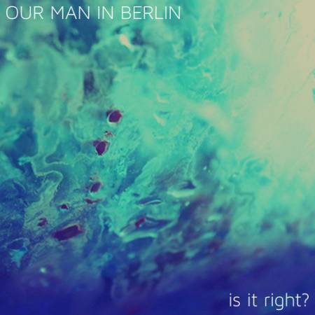 Picture of [Premiere] Our Man In BerlinIs It Right? EP at Stereofox