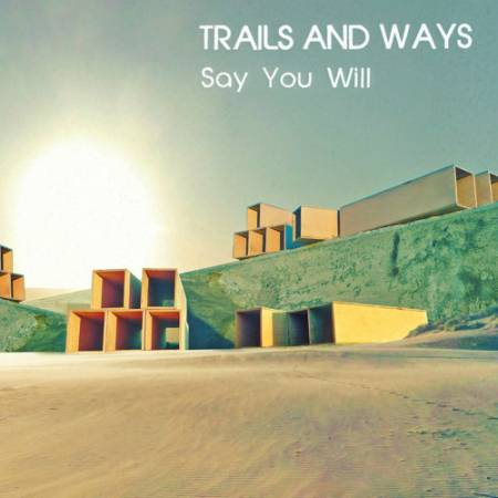 Picture of Say You Will Trails And Ways  at Stereofox