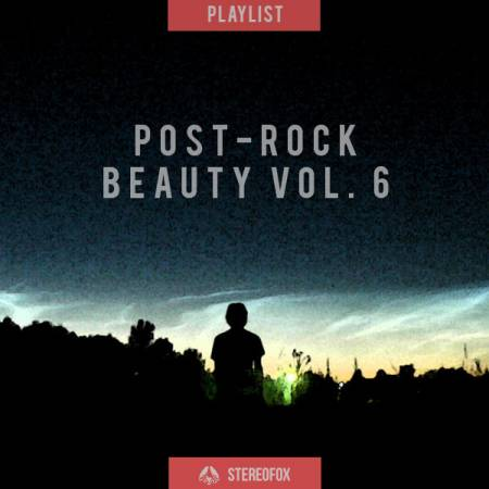 Picture of Playlist: Post-Rock Beauty Vol. 6 at Stereofox
