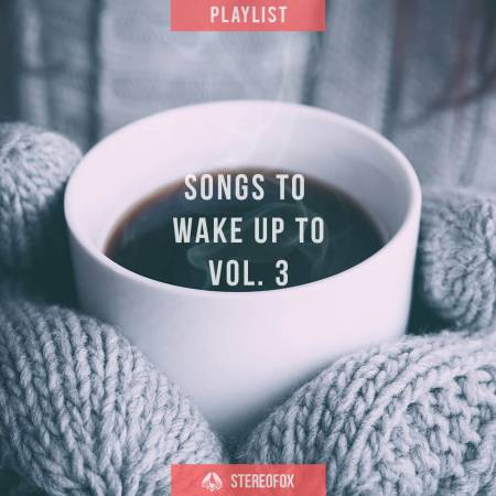 Picture of Playlist: Songs To Wake Up To vol. 3 at Stereofox