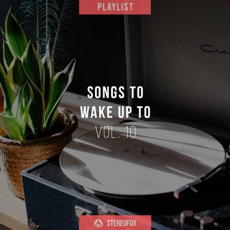 Picture of Playlist: Songs To Wake Up To vol. 10 at Stereofox