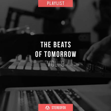 Picture of Playlist: The Beats Of Tomorrow vol. 9 at Stereofox