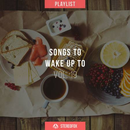 Picture of Playlist: Songs To Wake Up To vol. 19 at Stereofox