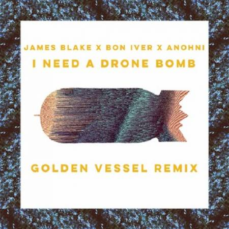 Picture of I Need A Drone Bomb (Golden Vessel Remix) Bon Iver James Blake Golden Vessel ANOHNI  at Stereofox