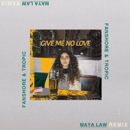 Picture of Give Me No Love (Fanshore & Tropic Remix) Maya Law Fanshore & Tropic  at Stereofox