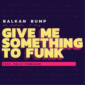 Picture of Give Me Something To Funk (feat. Kelly Finnigan)Balkan Bump at Stereofox