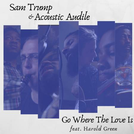Picture of Go Where the Love Is Sam Trump Acoustic Audile Harold Green  at Stereofox
