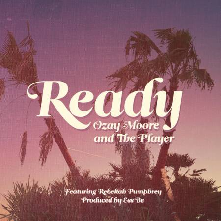 Picture of Ready (feat. Rebekah Pumphrey) Ozay Moore The Player Ess Be Rebekah Pumphrey  at Stereofox