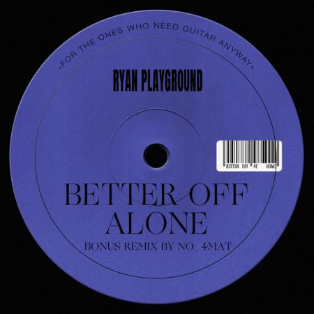Picture of Better Off Alone RYAN Playground MKSTN  at Stereofox