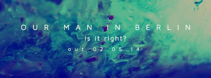 our man in berlin is it right ep premiere